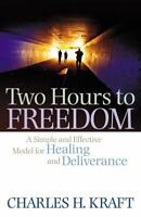 Two Hours to Freedom: A Simple and Effective Model for Healing and Deliverance (