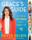 NEW Grace's Guide: The Art of Pretending to Be a Grown-Up by Grace Helbig