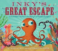 Inky s Great Escape  The Incredible  and Mostly True  Story of an Oct