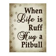 "When Life Is Ruff Hug A Pitbull Novelty Metal Parking Sign 9"" x 12"""