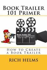 Book Trailer 101 Primer : How to Create a Book Trailer by Rich Helms (2015,...