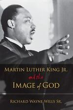 Martin Luther King, Jr., and the Image of God, Wills, Richard W., Good Book