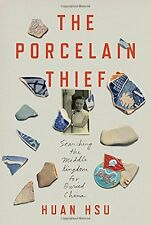 The Porcelain Thief: Searching the Middle Kingdom for Buried China by Huan Hsu