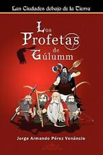 Los Profetas de Gúlumm : Las Ciudades Debajo de la Tierra by Jorge Armando...