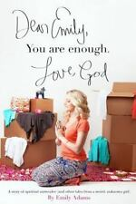 Dear Emily, You Are Enough. Love, God : A Story of Spiritual Surrender (and...