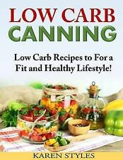NEW Low Carb Canning: Low Carb Recipes to For a Fit and Healthy Lifestyle!