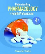 Understanding Pharmacology for Health Professionals by Susan M. Turley (2009, Pa