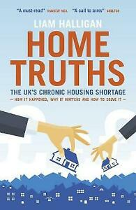 Good, Home Truths: The UK's chronic housing shortage - how it happened, why it m