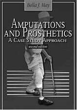 Amputations and Prosthetics : A Case Study Approach by Bella J. May (2001, Paper