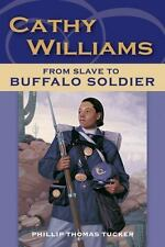 Cathy Williams : From Slave to Buffalo Soldier by Phillip Thomas Tucker Book