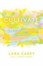 Cultivate : A Grace-Filled Guide to Growing an Intentional Life by Lara Casey...