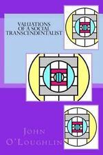 Valuations of a Social Transcendentalist by John O'Loughlin (2014, Paperback)