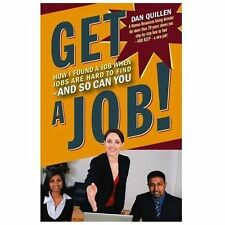Get a Job!: How I Found a Job when Jobs are Hard to Find - And So Can You