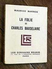 Maurice Barrès LA FOLIE DE CHARLES BAUDELAIRE Édition Originale 1926