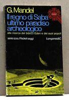 IL REGNO DI SABA ULTIMO PARADISO ARCHEOLOGICO - G. Mandel [Libro, Longanesi & C]