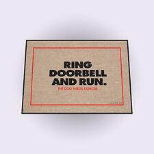 High Cotton Welcome Doormat -Ring Doorbell and Run. The Dog Needs Exercise