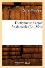Dictionnaire D'Argot Fin-de-Siecle (Ed.1894) (Paperback or Softback)