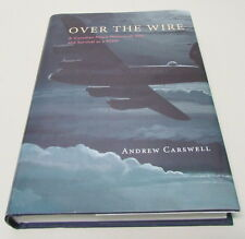 Over The Wire – A Canadian Pilot's Memoir Of War & Survival As A POW