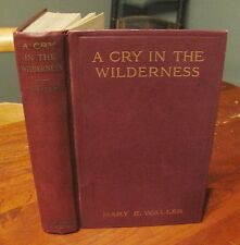 A Cry in the Wilderness by Mary E Waller c 1912 First Edition