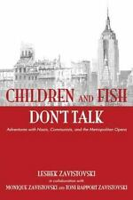 Children and Fish Don't Talk : Adventures with Nazis, Communists, and the Met...