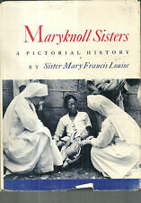 Maryknoll Sisters A Pictorial History by Sr. Mary Francis Louise Catholic Nuns
