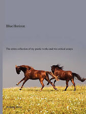 Blue Horizon: The entire collection of my poetic works and two critical essays