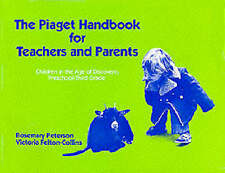 Piaget Handbook for Teachers and Parents: Children in the Age of Discovery, Pres