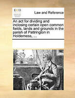 An ACT for Dividing and Inclosing Certain Open Common Fields, Lands and Grounds