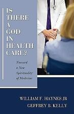 Is There a God in Health Care?: Toward a New Spirituality of Medicine