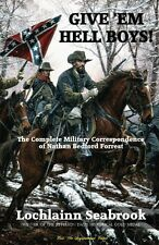 Give 'Em Hell BoysThe Complete Military Correspondence of Nathan Bedford Forrest