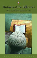 Bastions of The Believers. Madrasas and Islamic Education in India by Sikand, Yo