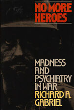 NO MORE HEROES: Madness and Psychiatry in War by R. Gabriel 1988 PB PTSD
