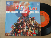 """DISQUE 45T DE  FUGAIN & LE BIG BAZAR  """" FAIS COMME L'OISEAU  """""""