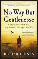 No Way But Gentlenesse. A Memoir of How Kes, My Kestrel, Changed My Life by Hine