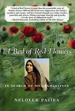A Bed of Red Flowers : In Search of My Afghanistan by Nelofer Pazira (2005,...
