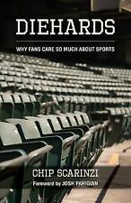 NEW Diehards: Why Fans Care So Much About Sports by Chip Scarinzi