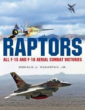 The Raptors : All F-15 and F-16 Aerial Combat Victories by Donald J., Jr....