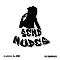 Send Nudes Funny Vinyl Decal Sticker - Car Window Truck Sexual Laptop Meme Mug