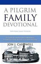 A Pilgrim Family Devotional : New King James Version by Jon Cardwell (2012,...