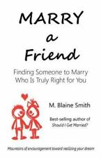 Marry a Friend: Finding Someone to Marry Who Is Truly Right for You (Paperback o