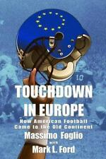 Touchdown in Europe : How American Football Came to the Old Continent by...