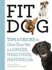 NEW Fit Dog: Tips and Tricks to Give Your Pet a Longer, Healthier, Happier Life