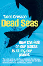 Dead Seas: How the Fish on Our Plates is Killing Our Planet by Taras Grescoe...