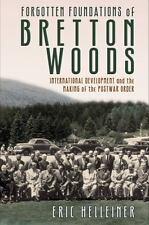 Forgotten Foundations of Bretton Woods: International Development and the Making