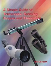 A Simple Guide to Telescopes, Spotting Scopes and Binoculars by Bill Corbett