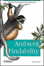 Ambient Findability : What We Find Changes Who We Become by Peter Morville...