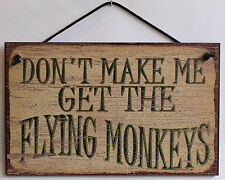 Sign Don't Make Me Get the Flying Monkeys Wonderful Wizard of Oz Winged My Witch