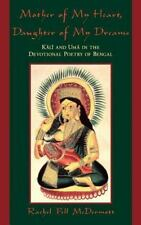 Mother of My Heart, Daughter of My Dreams : Kali and Uma in the Devotional...