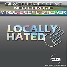 Locally Hated Silver Holographic Neo Chrome Funny JDM Car Vinyl Decal Sticker