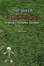 The Sheer Ecstasy of Being a Lunatic Farmer by Joel Salatin (2010, Paperback)